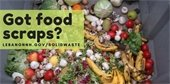 Got food scraps? overlay on photo of vegetable and fruit waste