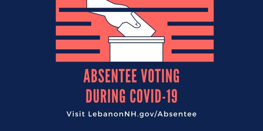 Absentee voting during COVID-19 visit LebanonNH.gov/Absentee