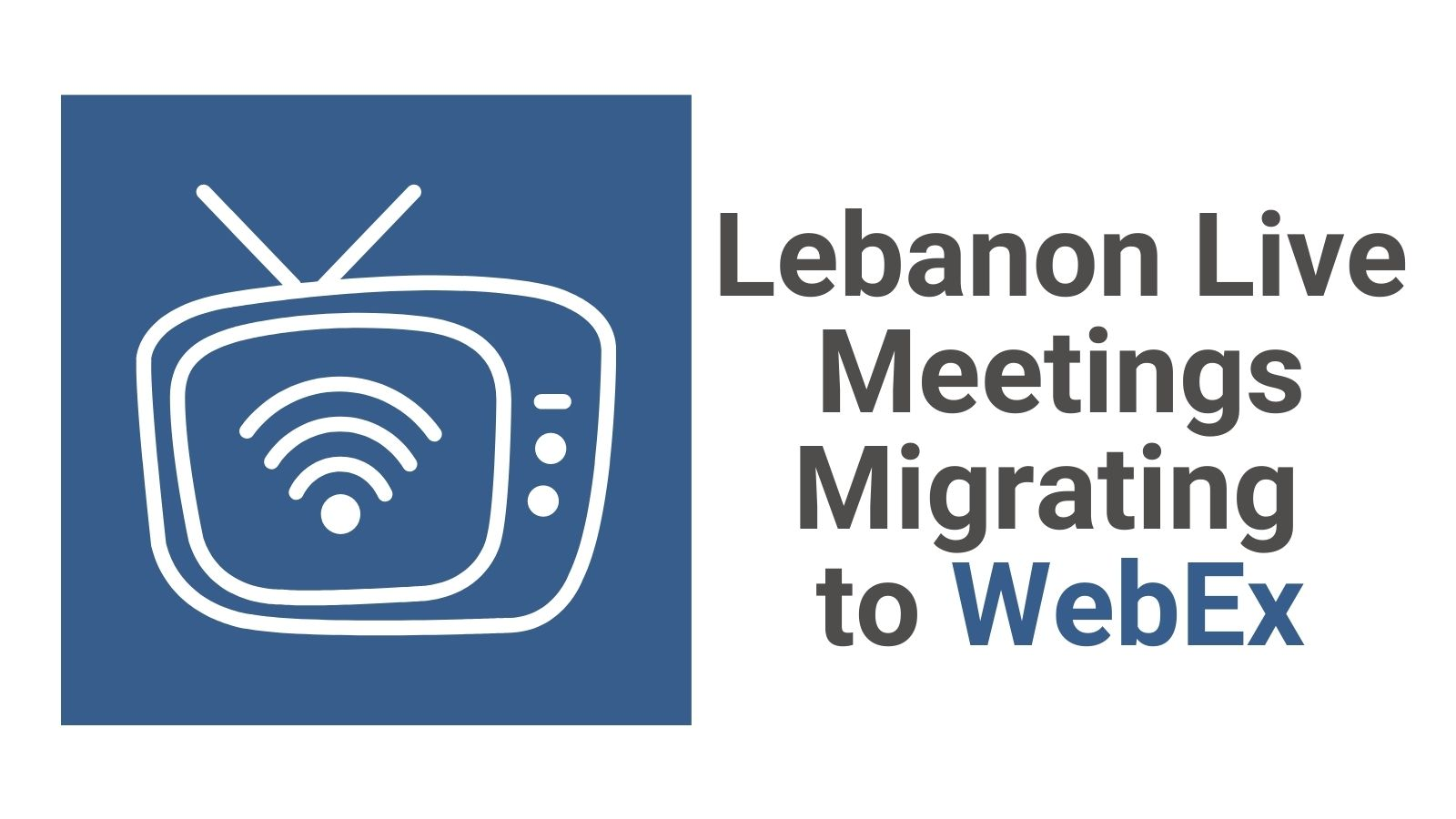 Lebanon Live meetings migrating to WebEx