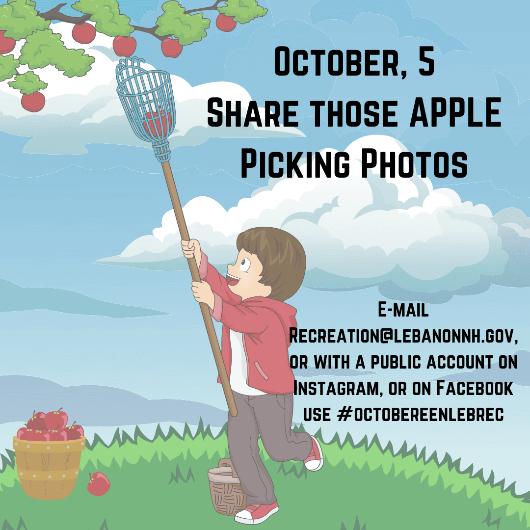 October 5 - Share your apple picking photos with Lebanon Recreation by e-mail recreation@lebanonnh.gov.
