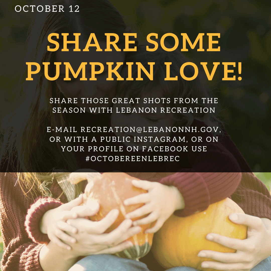 October 12 - Share those pumpkin photos by e-mail to recreation@lebanonnh.gov.