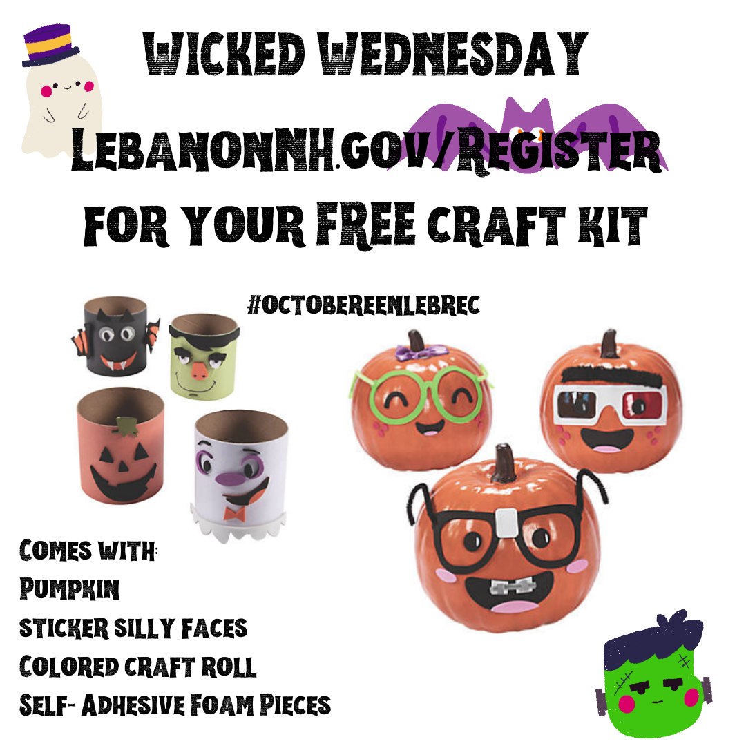 October 14 Wicked Wednesday register for a free craft kit at www.lebanonnh.gov/register.