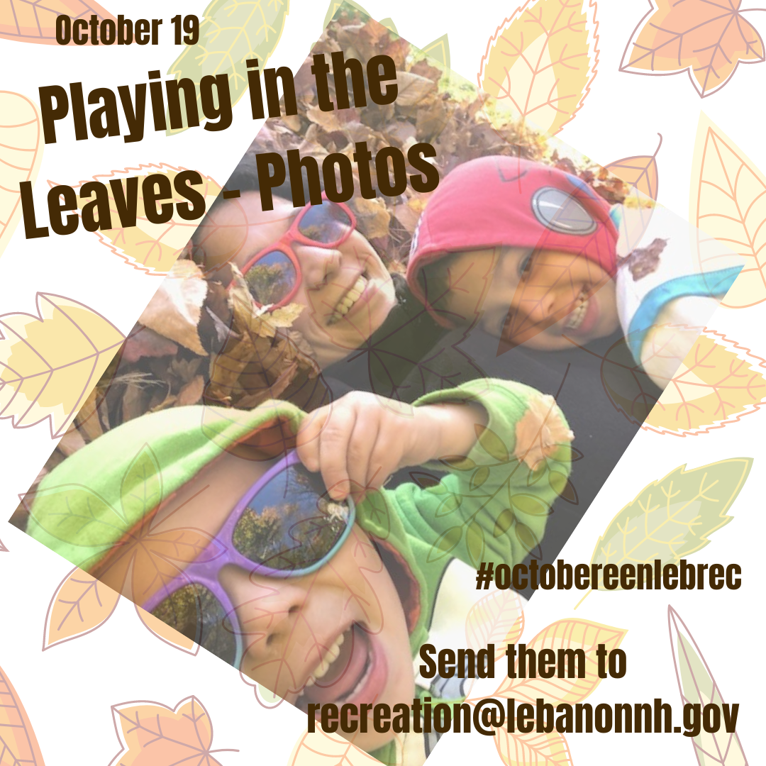 October 19 - Playing in the leaves photos send them to recreation@lebanonnh.gov. Opens in new window