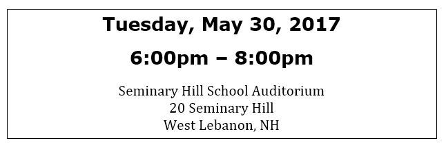 Tuesday, May 20, 2017 6:00-8:00pm Seminary Hill School Auditorium, West Lebanon, NH